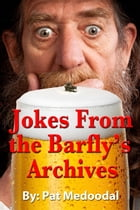 Jokes From the Barfly's Archives by Pat Medoodal