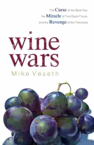 Wine Wars: The Curse of the Blue Nun, the Miracle of Two Buck Chuck, and the Revenge of the Terroirists by Mike Veseth