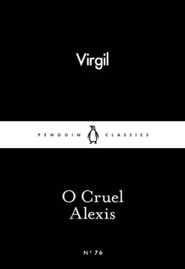 Book O Cruel Alexis by Virgil