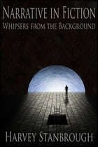 Narrative in Fiction: Whispers in the Background by Harvey Stanbrough