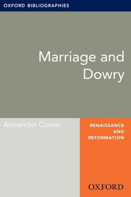 Book Marriage and Dowry: Oxford Bibliographies Online Research Guide by Alexander Cowan