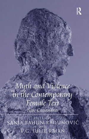 Myth and Violence in the Contemporary Female Text New Cassandras