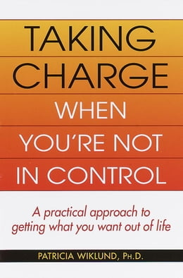 Book Taking Charge When You're Not in Control by Patricia Wiklund
