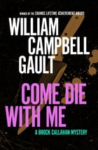 Come Die with Me: A Brock Callahan Mystery by William Campbell Gault
