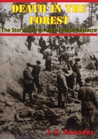 Death In The Forest; The Story Of The Katyn Forest Massacre by J. K. Zawodny