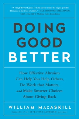 Book Doing Good Better: How Effective Altruism Can Help You Make a Difference by William MacAskill