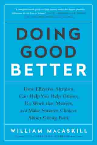 Doing Good Better: How Effective Altruism Can Help You Make a Difference by William MacAskill