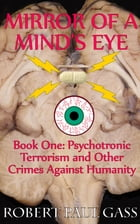 Mirror of a Mind's Eye Book 1 Psychotronic Terrorism and other Crimes Against Humanity