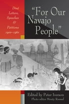 For Our Navajo People: Dine Letters, Speeches, and Petitions, 1900-1960 by Peter Iverson