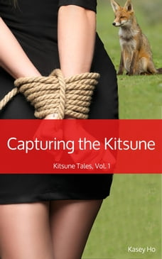 Capturing the Kitsune: Kitsune Tales, #1