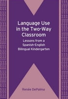 Language Use in the Two-Way Classroom by DePalma, Renee