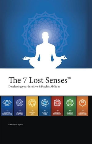 The 7 Lost Senses™: Developing Your Intuitive and Psychic Abilities