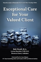 Exceptional Care for Your Valued Client by Bob Nicoll