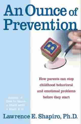 An Ounce of Prevention: How to Know When Your Children Will Outg by Dr. Lawrence E. Shapiro PhD