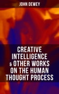 9788027225972 - John Dewey: CREATIVE INTELLIGENCE & Other Works on the Human Thought Process - Kniha