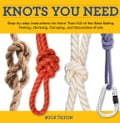 Knots You Need: Step-By-Step Instructions for More Than 100 of the Best Sailing, Fishing, Climbing, Camping, and Decorative Knots thumbnail