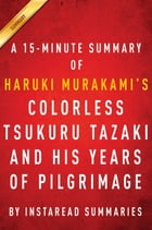 Summary of Colorless Tsukuru Tazaki and His Years of Pilgrimage: by Haruki Murakami , Includes Analysis by Instaread Summaries