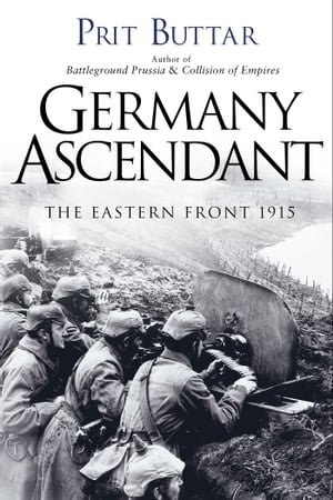Germany Ascendant The Eastern Front 1915