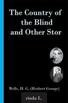 The Country of the Blind, and Other Stor by Wells H. G. (Herbert George)
