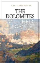 The Dolomites and their legends by Karl Felix Wolff