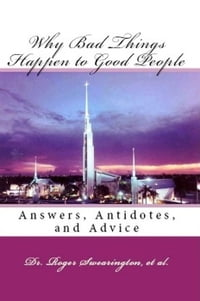 Why Bad Things Happen to Good People Answers, Antidotes, and Advice