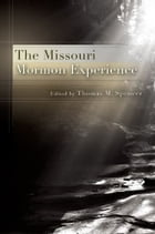 The Missouri Mormon Experience by Thomas M. Spencer
