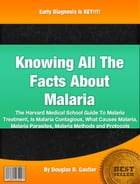 Knowing All The Facts About Malaria by Douglas R. Gautier