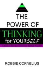 The Power of Thinking for Yourself: A Guide to Mental, Emotional, & Spiritual Freedom by Robbie Cornelius