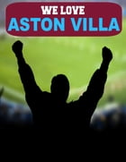 We Love Aston Villa by Andy Feltham