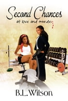 Second Chances...at love and murder? by b.l. wilson