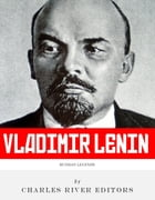 Russian Legends: The Life and Legacy of Vladimir Lenin by Charles River Editors
