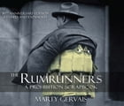 The Rumrunners: A Prohibition Scrapbook by Marty Gervais