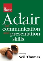 The Concise Adair on Communication and Presentation Skills by John Adair
