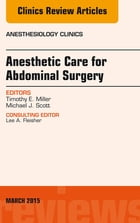 Anesthetic Care for Abdominal Surgery, An Issue of Anesthesiology Clinics, E-Book by Timothy Miller, MD