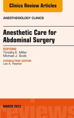 Book Anesthetic Care for Abdominal Surgery, An Issue of Anesthesiology Clinics, E-Book by Timothy Miller, MD
