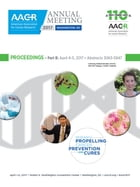 AACR 2017 Proceedings: Abstracts 3063-5947 by American Association for Cancer Research (AACR)