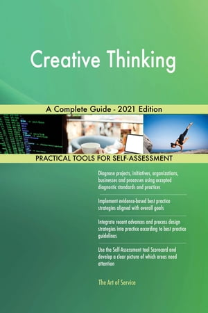 Creative Thinking A Complete Guide - 2021 Edition by Gerardus Blokdyk