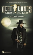 Deadlands - Ghostwalkers: von New York Times Bestseller Autor Jonathan Maberry by Jonathan Maberry