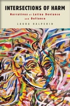 Intersections of Harm: Narratives of Latina Deviance and Defiance by Laura Halperin