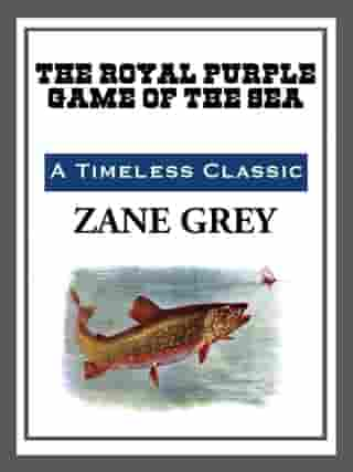 The Royal Purple Game of the Sea by Zane Grey