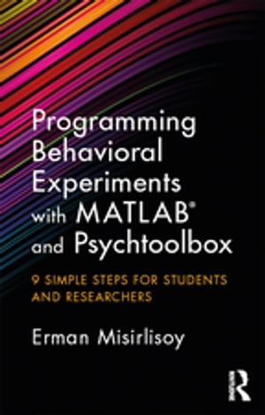 Programming Behavioral Experiments with MATLAB and Psychtoolbox 9 Simple Steps for Students and Researchers