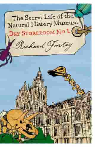 Dry Store Room No. 1: The Secret Life of the Natural History Museum (Text Only) by Richard Fortey