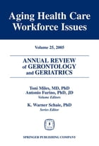Annual Review of Gerontology and Geriatrics, Volume 25, 2005: Aging Healthcare Workforce Issues by Toni Miles, MD,PhD