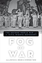 Fog of War: The Second World War and the Civil Rights Movement by Kevin M. Kruse