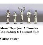 More Than Just A Number: The challenge to Be instead of Do by Carrie Foster