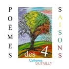 Poèmes des 4 saisons by Catherine Dutailly
