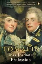 Mrs Jordan's Profession: The Story of a Great Actress and a Future King by Claire Tomalin