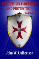 Psychic Self-Defense and Protection - 2nd ed. by John W. Culbertson