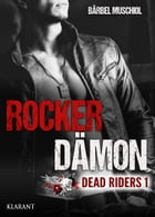 Rocker Dämon. Dead Riders 1 by Bärbel Muschiol