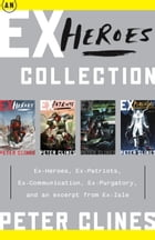 An Ex-Heroes Collection: Ex-Heroes, Ex-Patriots, Ex-Communication, Ex-Purgatory, and an excerpt fromEx-Isle by Peter Clines